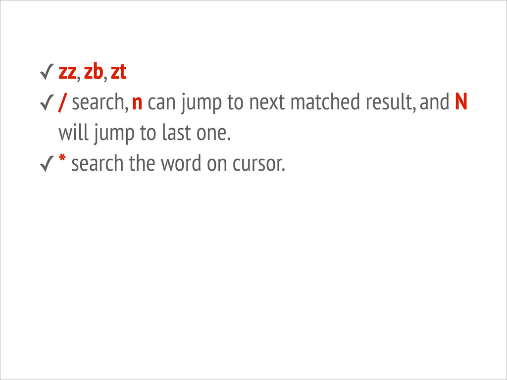 ✓zz, zb, zt ✓/ search, n can jump to next match...