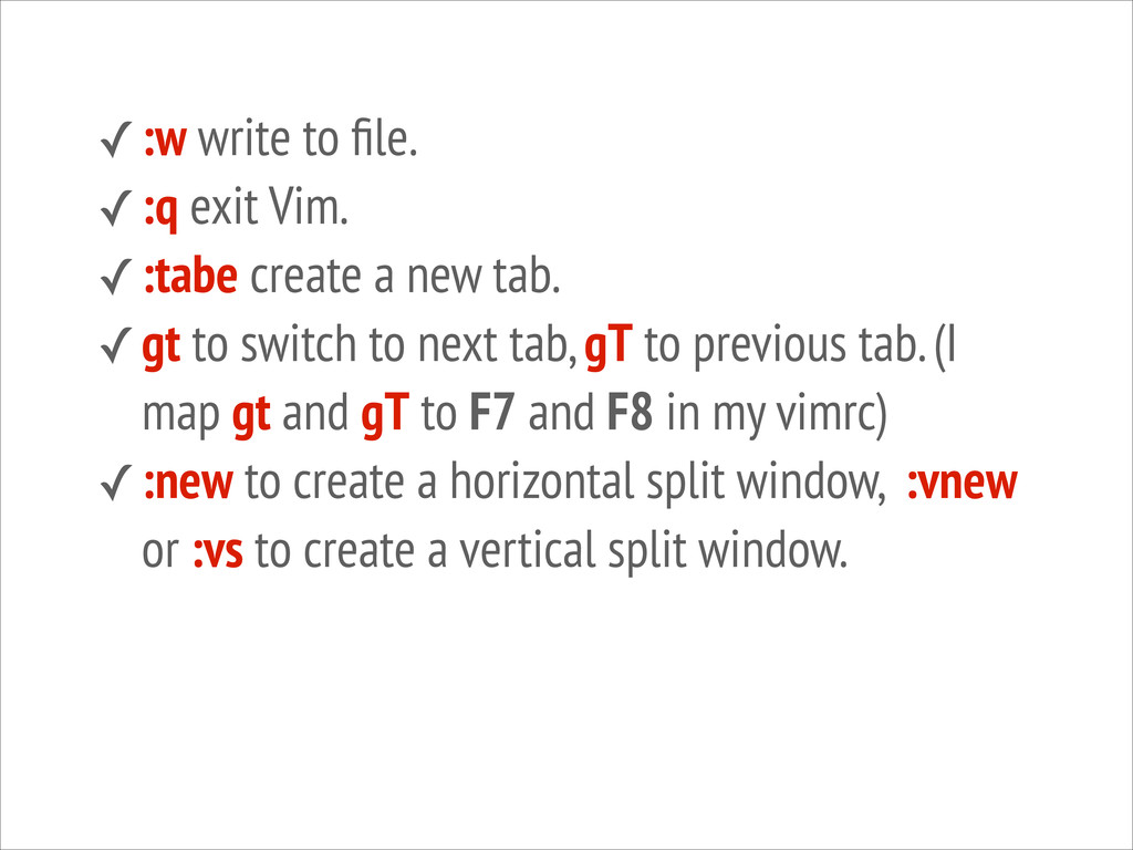 ✓:w write to file. ✓:q exit Vim. ✓:tabe create a...