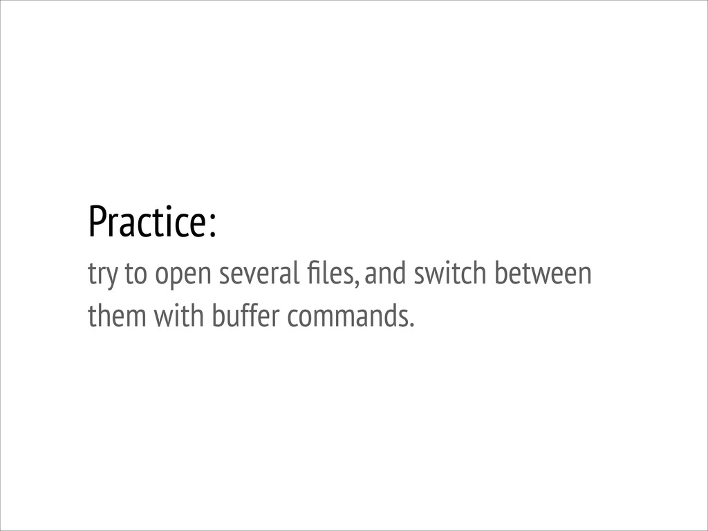Practice: try to open several files, and switch...
