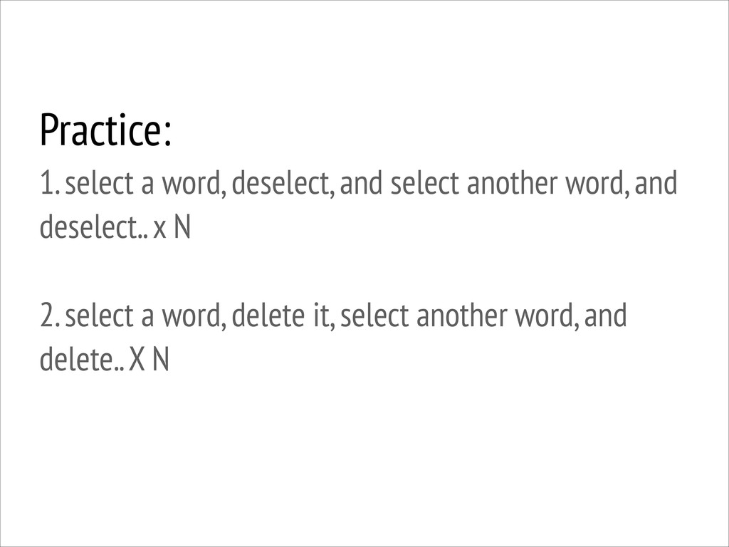 Practice: 1. select a word, deselect, and sele...