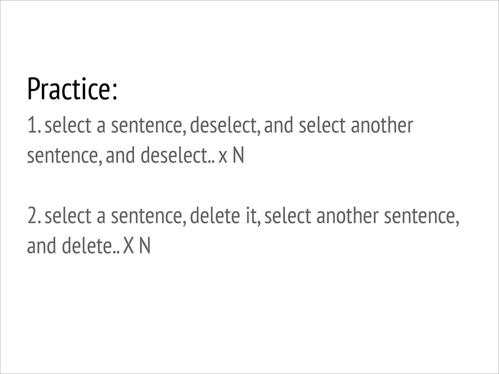 Practice: 1. select a sentence, deselect, and ...