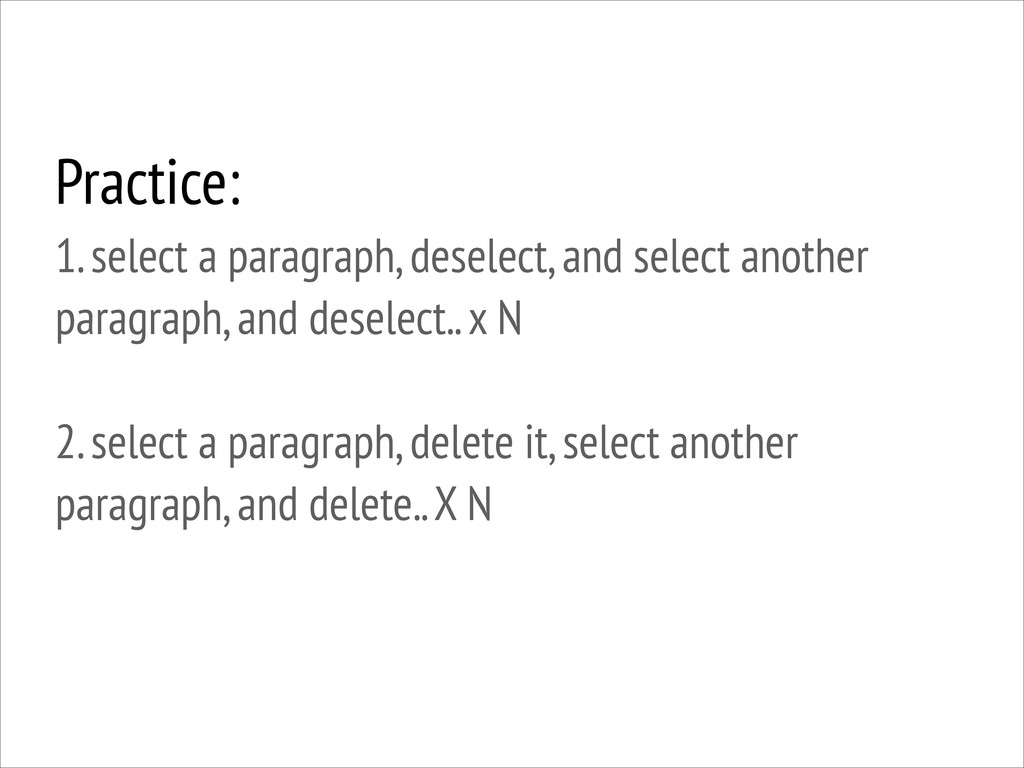 Practice: 1. select a paragraph, deselect, and...