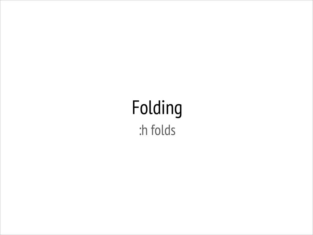 Folding :h folds