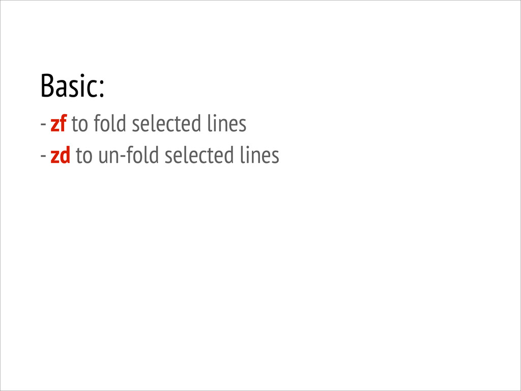 Basic: - zf to fold selected lines - zd to un...