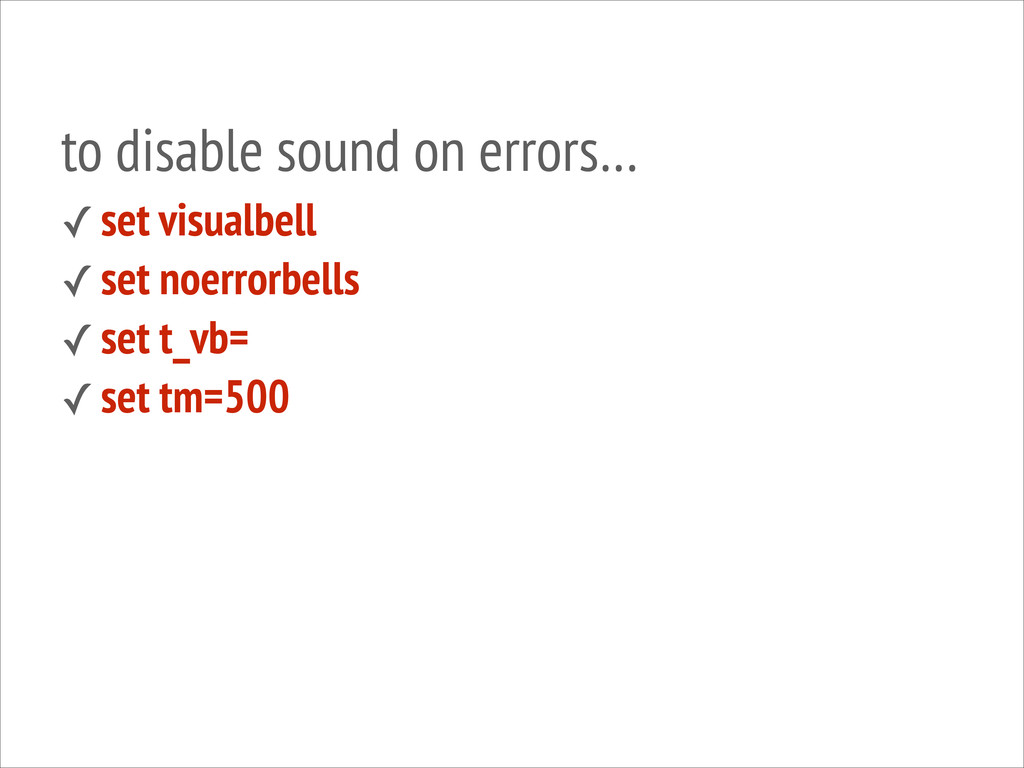 to disable sound on errors… ✓ set visualbell ✓ ...