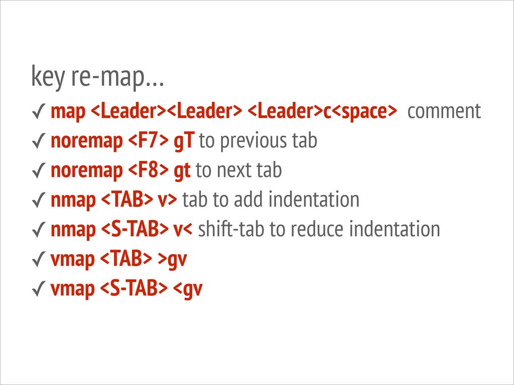 key re-map… ✓ map <Leader><Leader> <Leader>c<sp...
