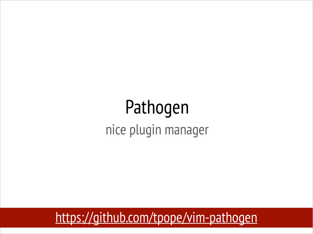 Pathogen nice plugin manager https://github.co...