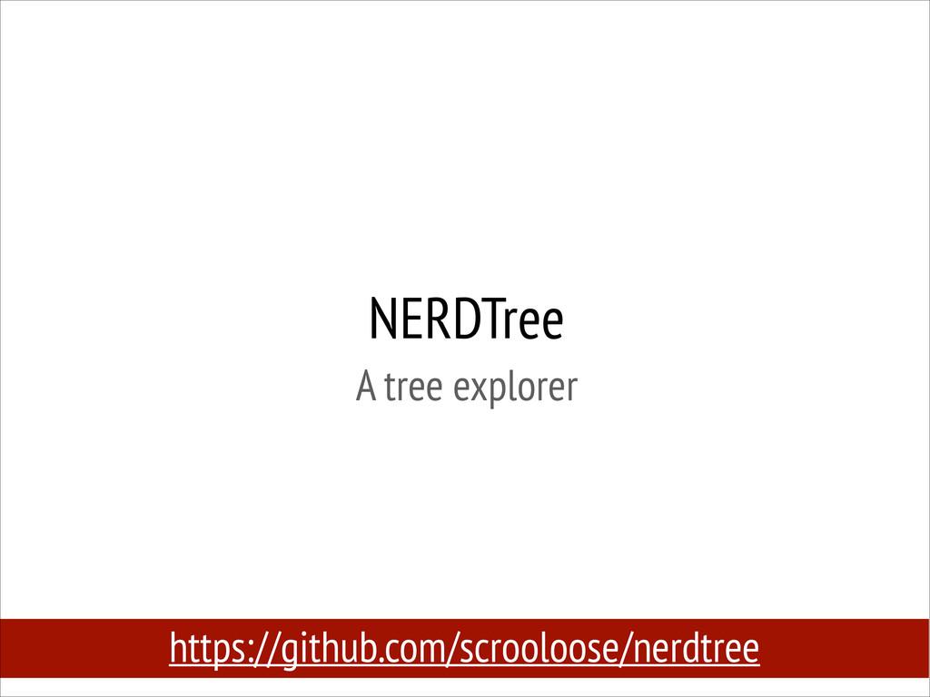 NERDTree A tree explorer https://github.com/sc...