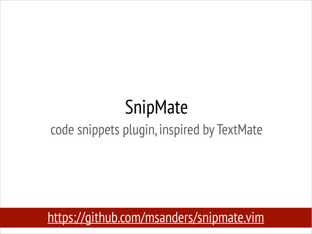 SnipMate code snippets plugin, inspired by Tex...