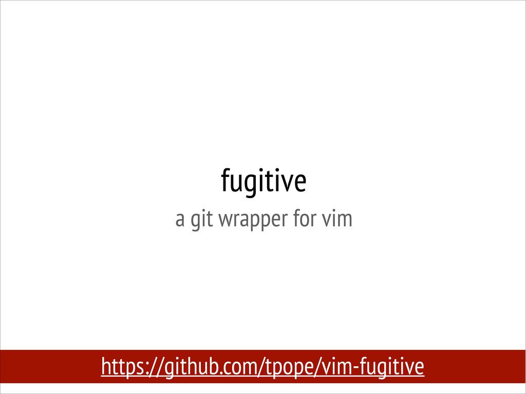 fugitive a git wrapper for vim https://github....
