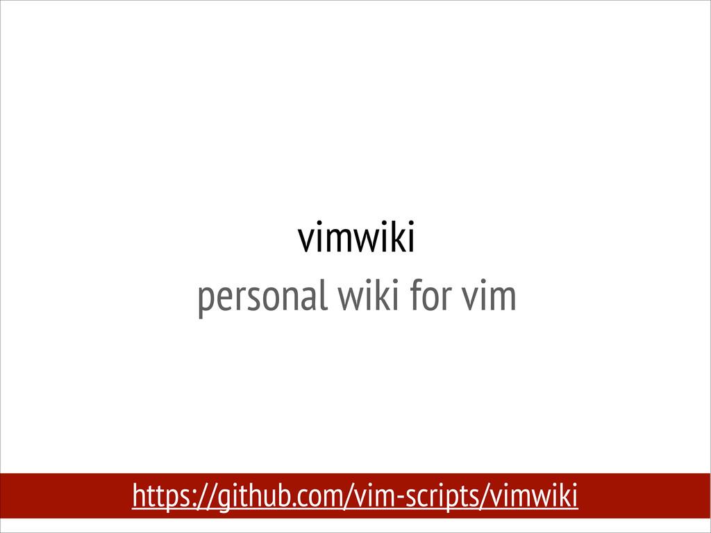 vimwiki personal wiki for vim https://github.c...