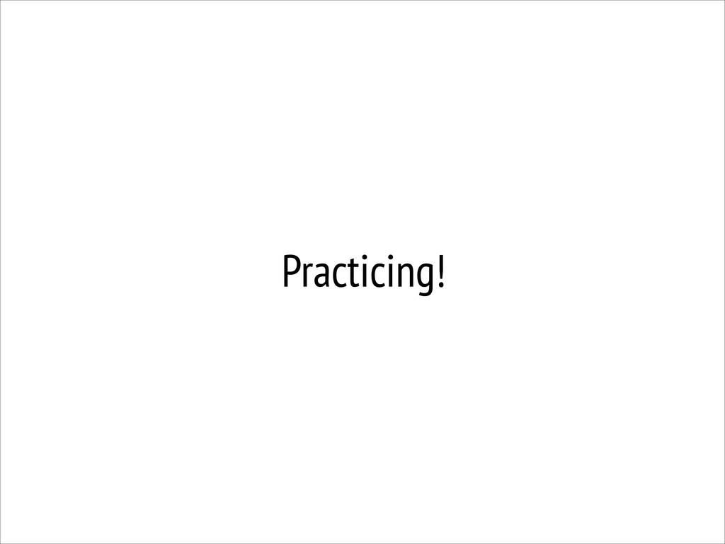 Practicing!