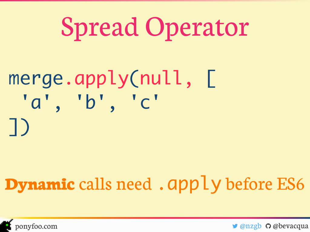 "! @nzgb "" @bevacqua ponyfoo.com Spread Operator..."