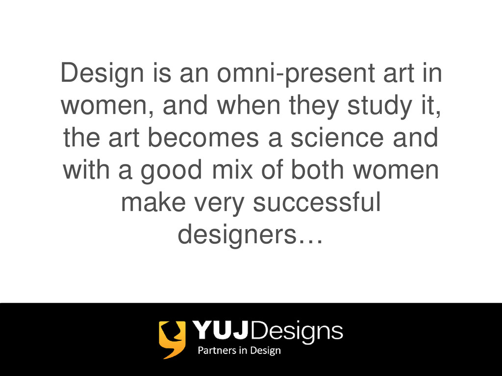 Design is an omni-present art in women, and whe...