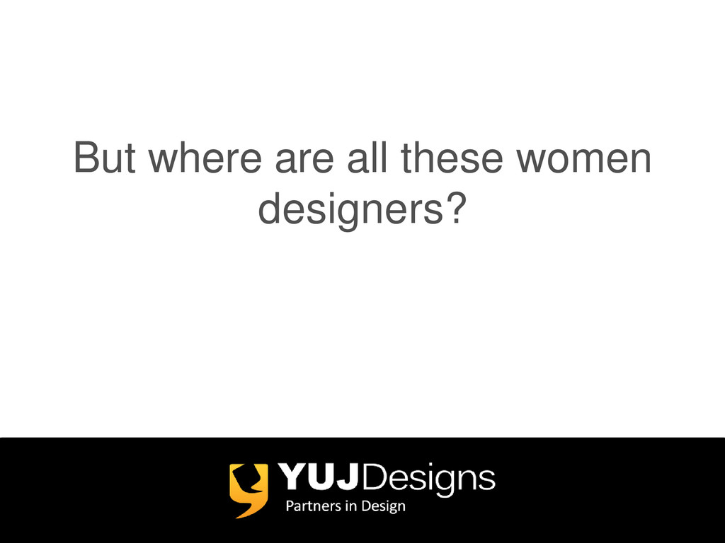 But where are all these women designers?