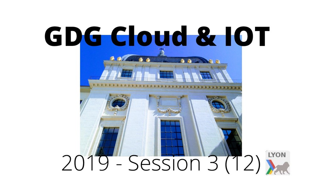 GDG Cloud & IOT 2019 - Session 3 (12)