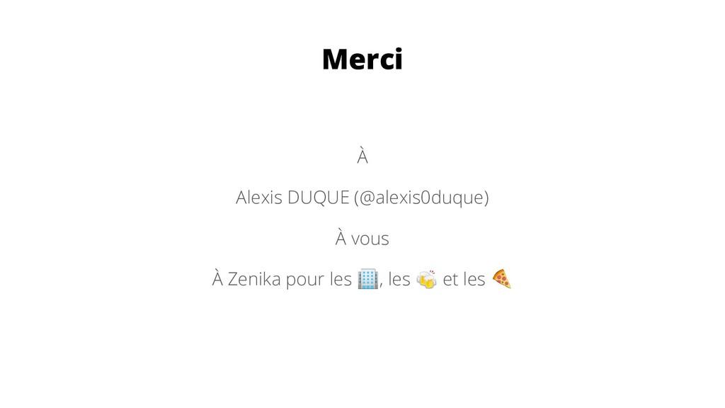 Merci À Alexis DUQUE (@alexis0duque) À vous À Z...