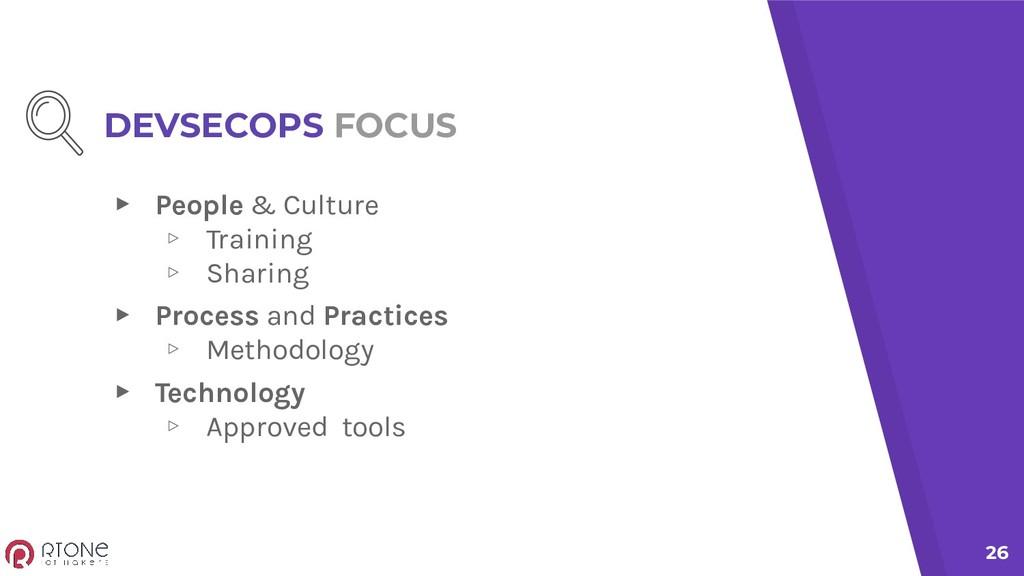 DEVSECOPS FOCUS ▸ People & Culture ▹ Training ▹...