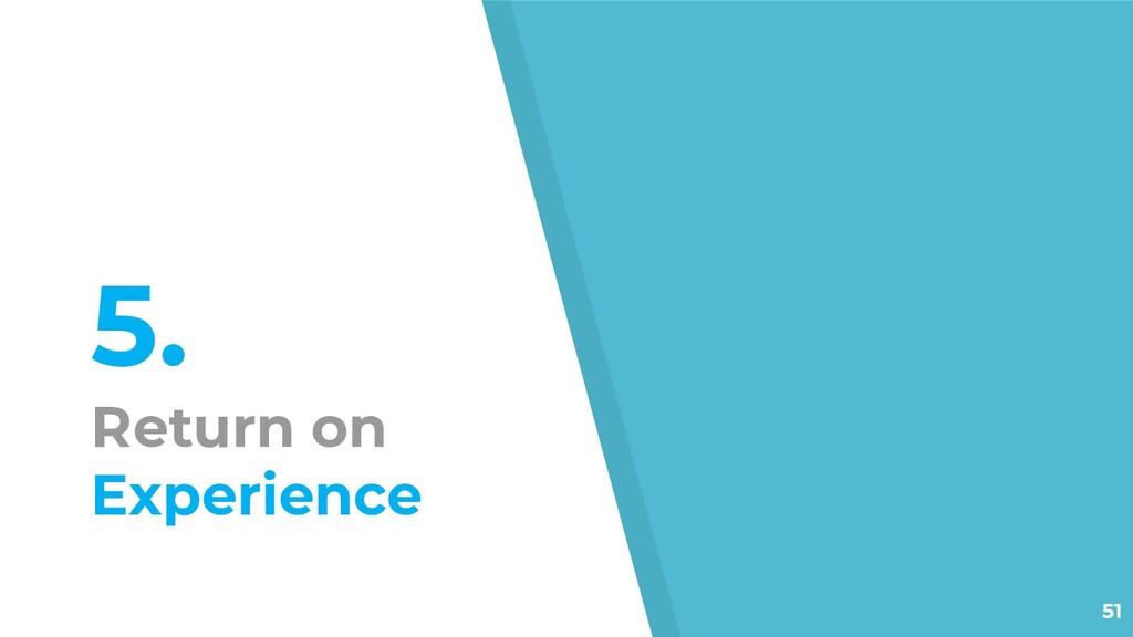 5. Return on Experience 51