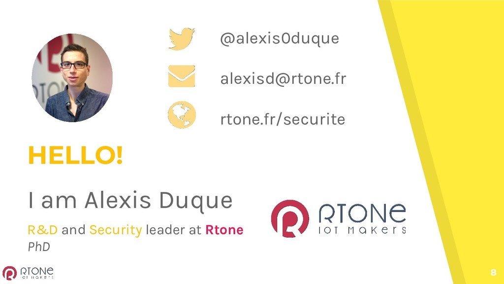 8 HELLO! I am Alexis Duque R&D and Security lea...