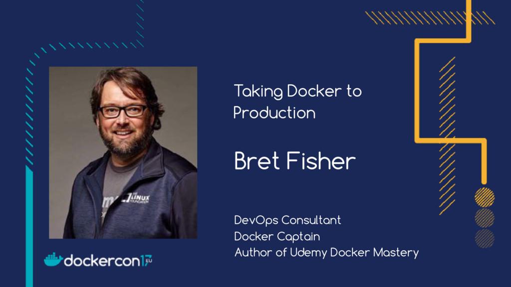 Taking Docker to Production Bret Fisher DevOps ...