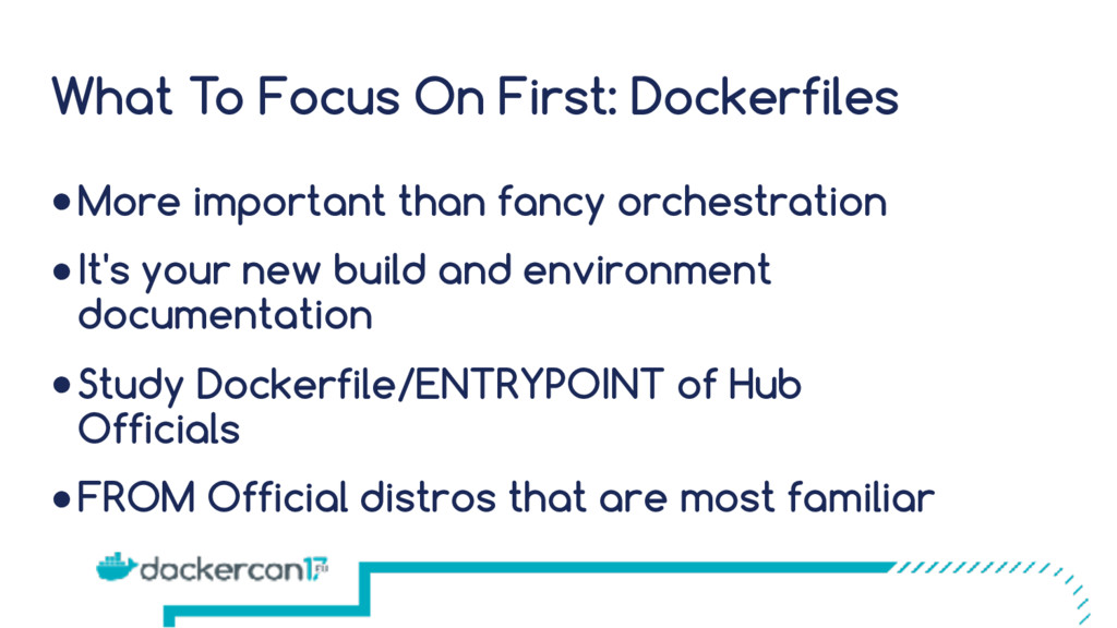 What To Focus On First: Dockerfiles ●More impor...