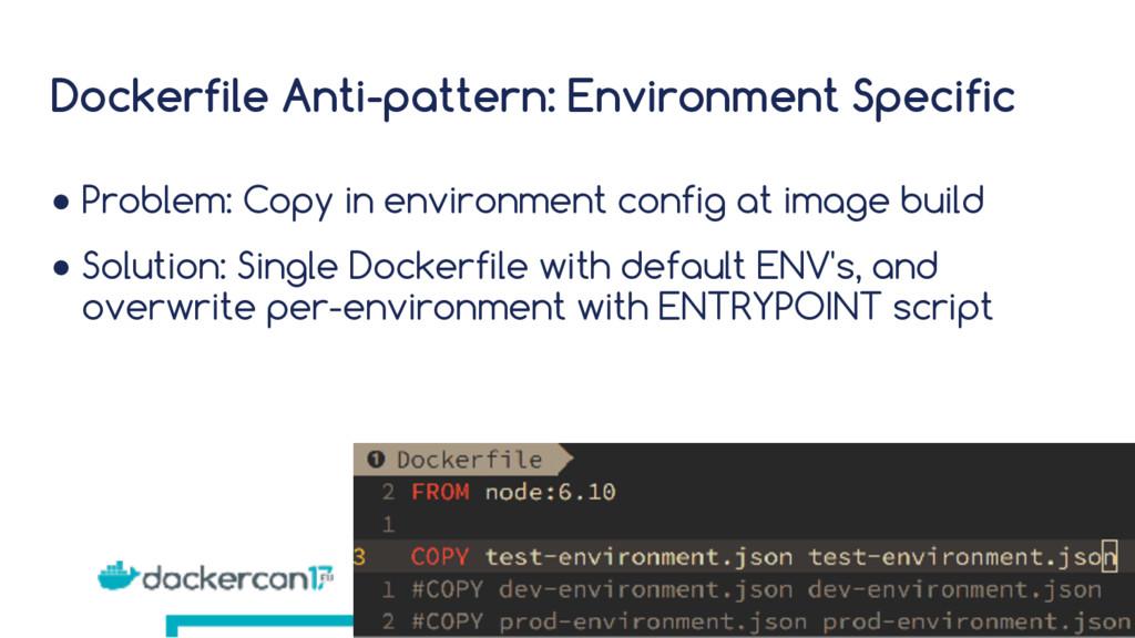 Dockerfile Anti-pattern: Environment Specific ●...