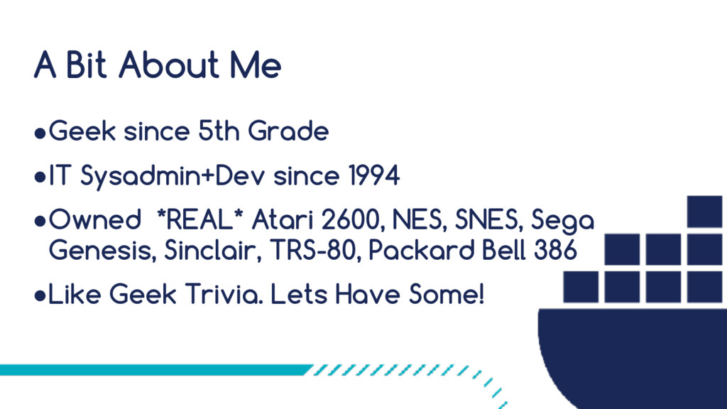 A Bit About Me ●Geek since 5th Grade ●IT Sysadm...