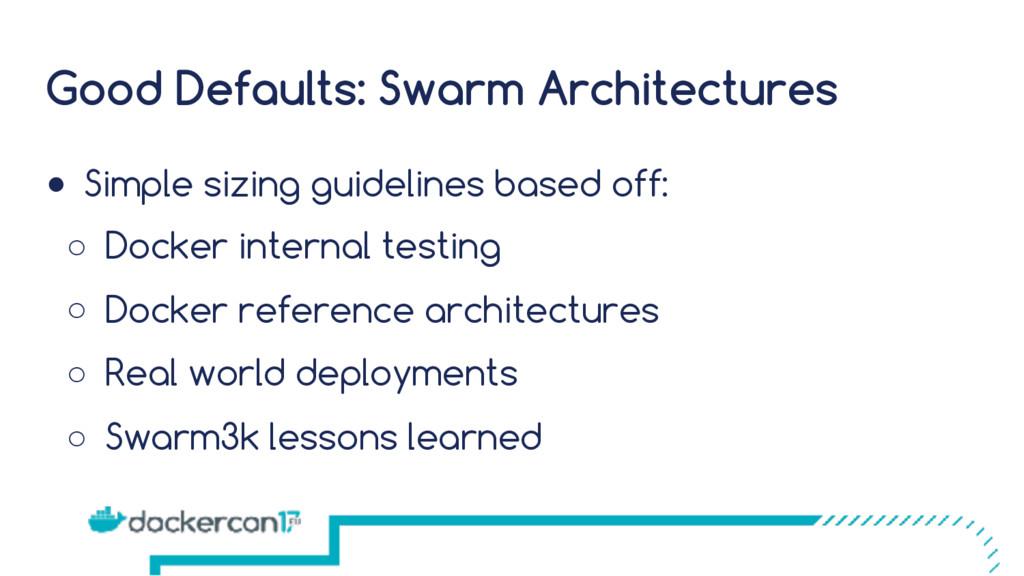 Good Defaults: Swarm Architectures ● Simple siz...