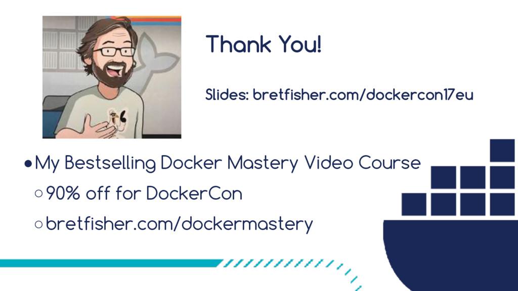 Thank You!  Slides: bretfisher.com/dockercon1...
