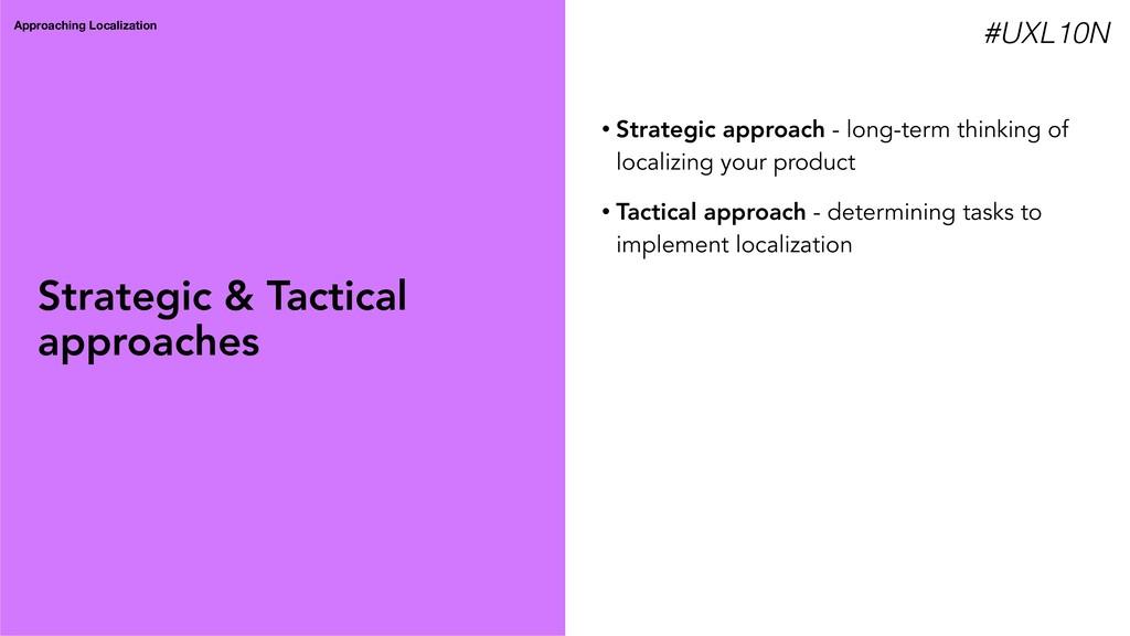 Approaching Localization • Strategic approach -...