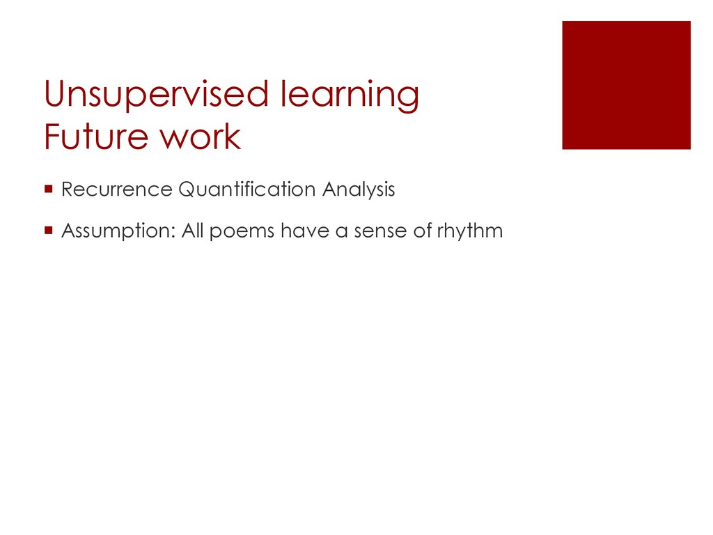 Unsupervised learning Future work ¡ Recurrence ...