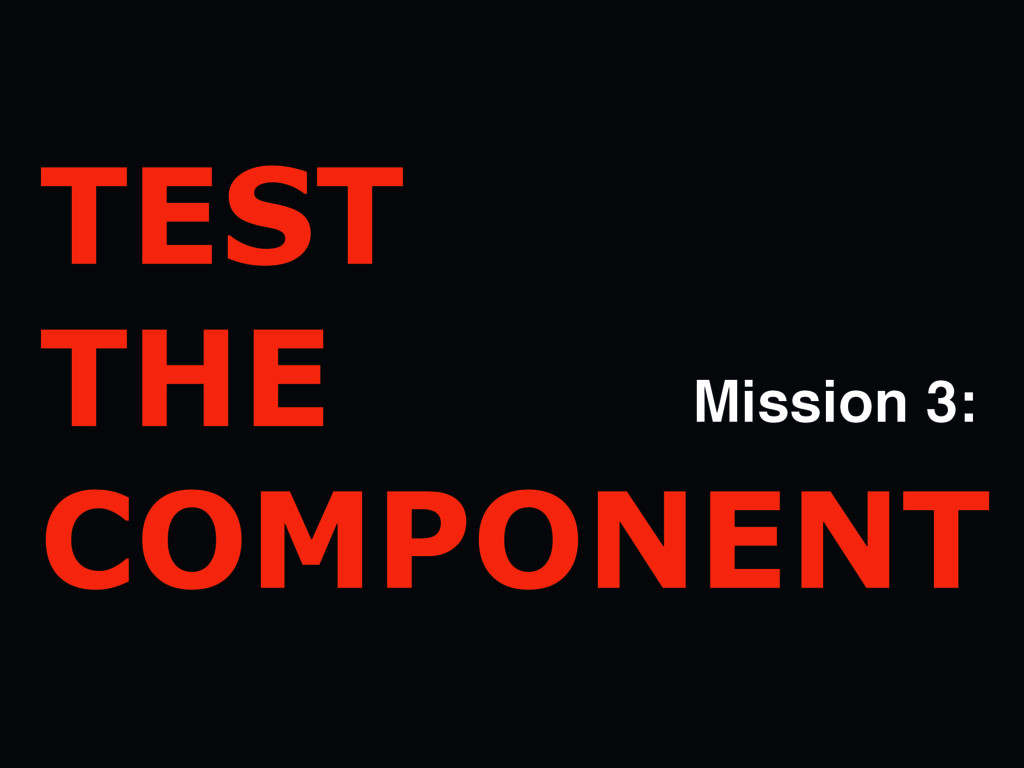 TEST THE COMPONENT Mission 3: