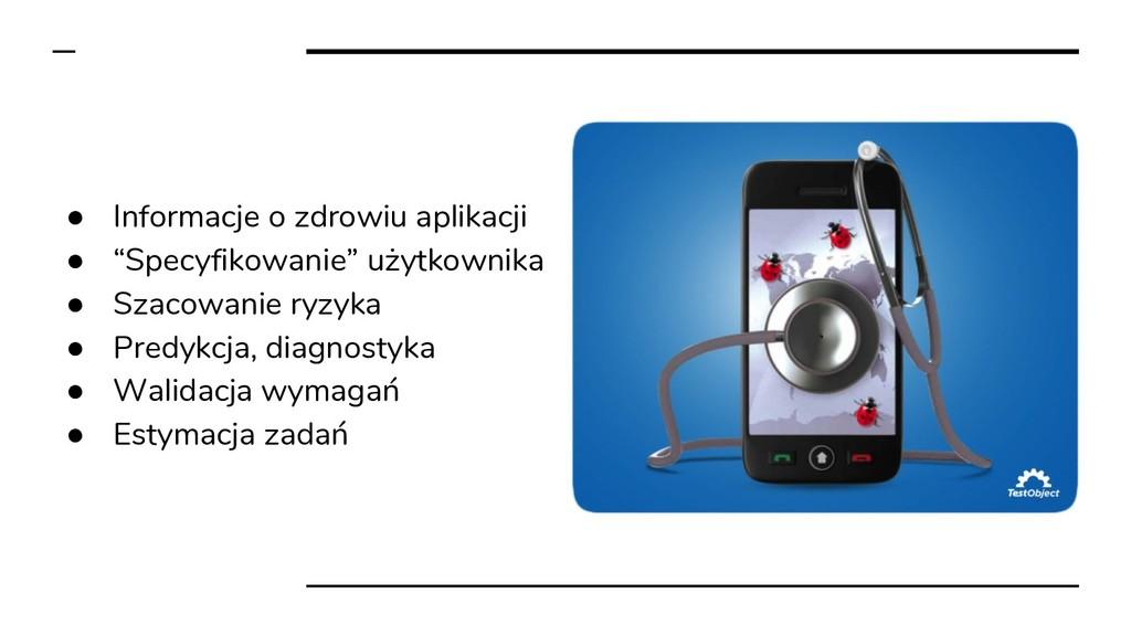 """● Informacje o zdrowiu aplikacji ● """"Specyfikowa..."""