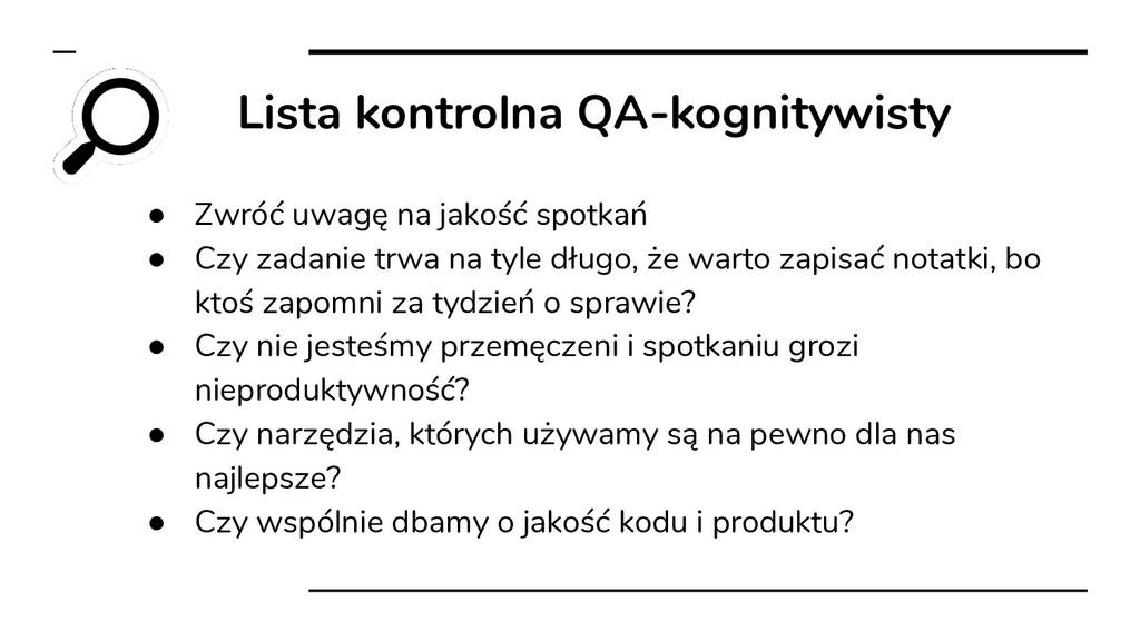 Lista kontrolna QA-kognitywisty ● Zwróć uwagę n...