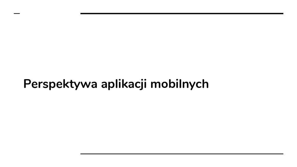 Perspektywa aplikacji mobilnych