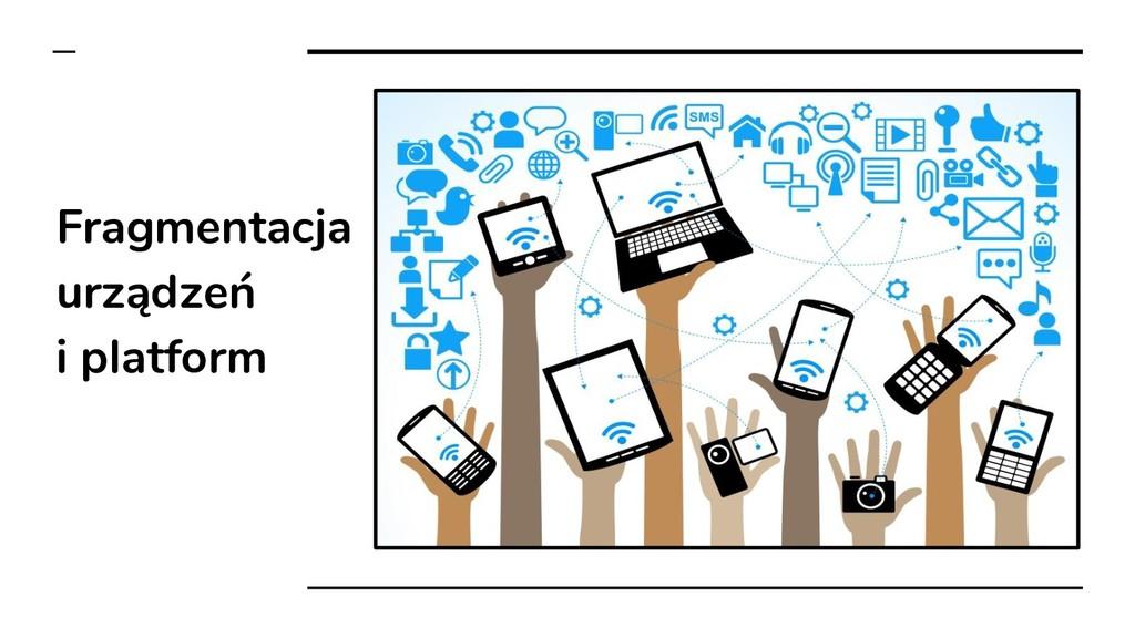 Fragmentacja urządzeń i platform