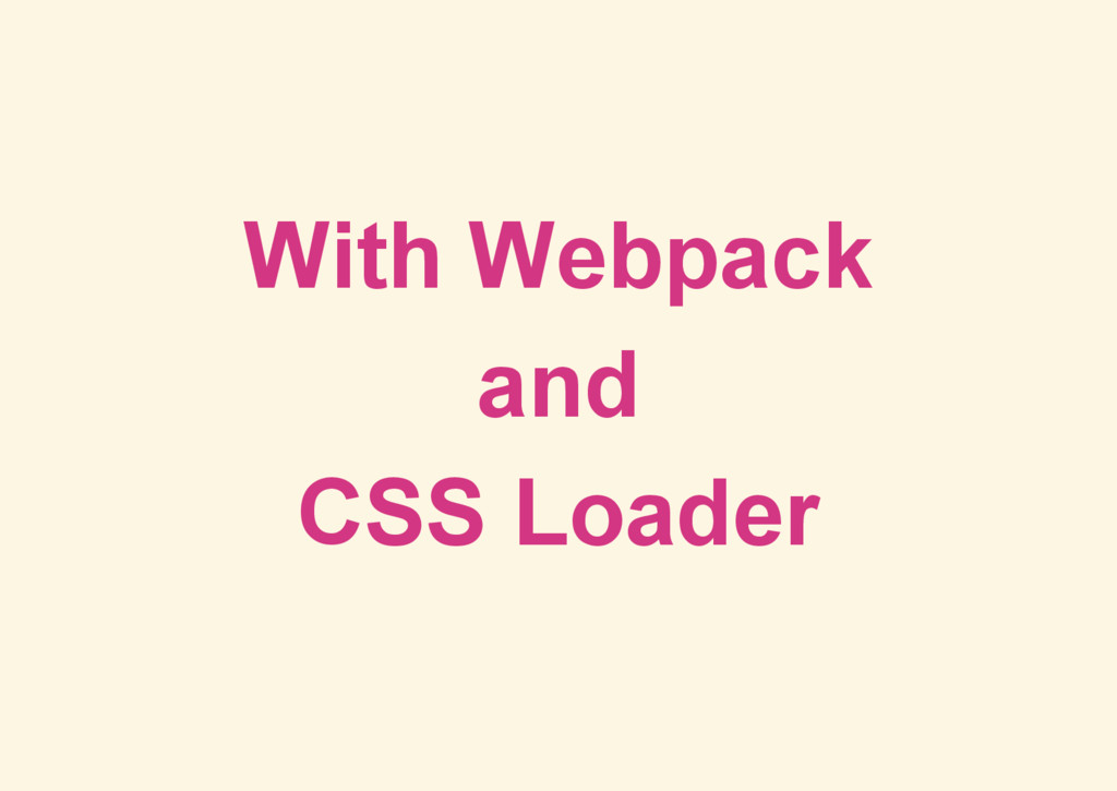 With Webpack and CSS Loader