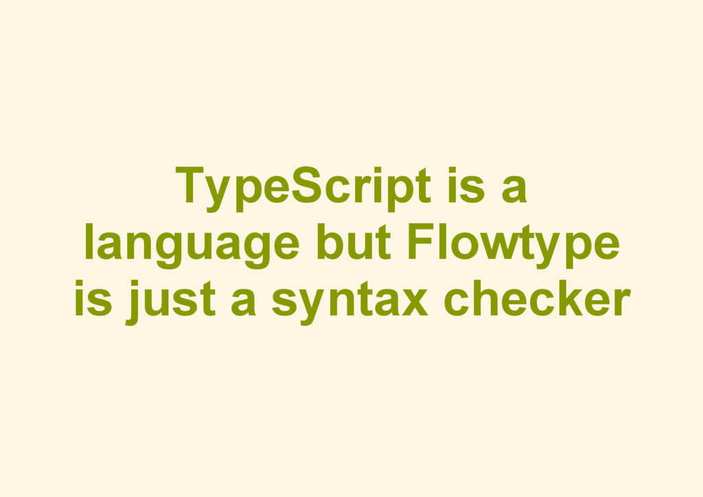 TypeScript is a language but Flowtype is just a...