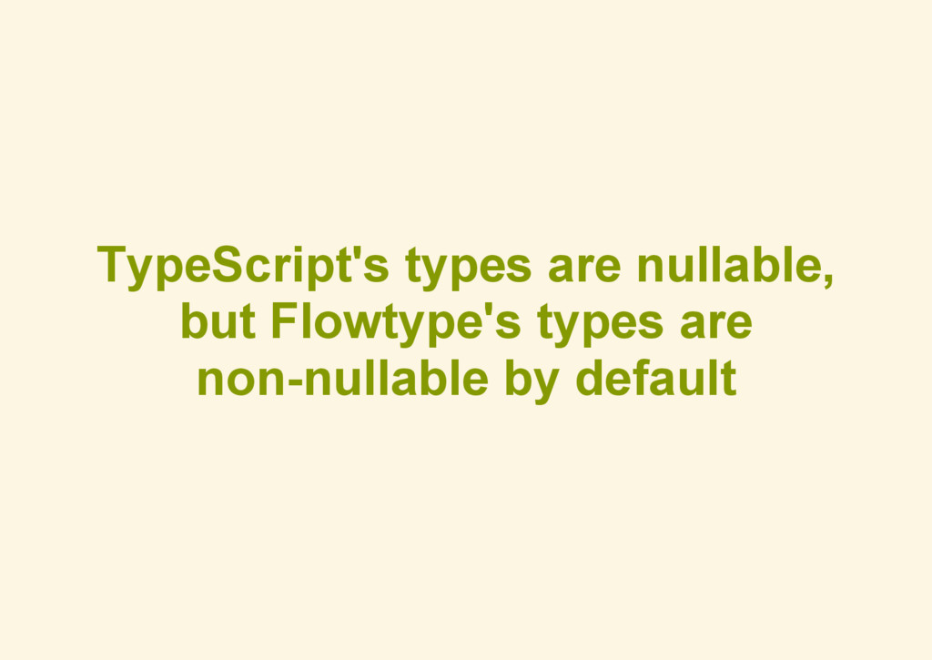 TypeScript's types are nullable, but Flowtype's...