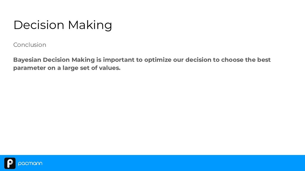 Decision Making Conclusion Bayesian Decision Ma...