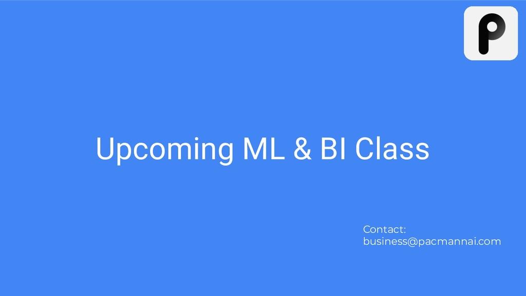 Upcoming ML & BI Class Contact: business@pacman...