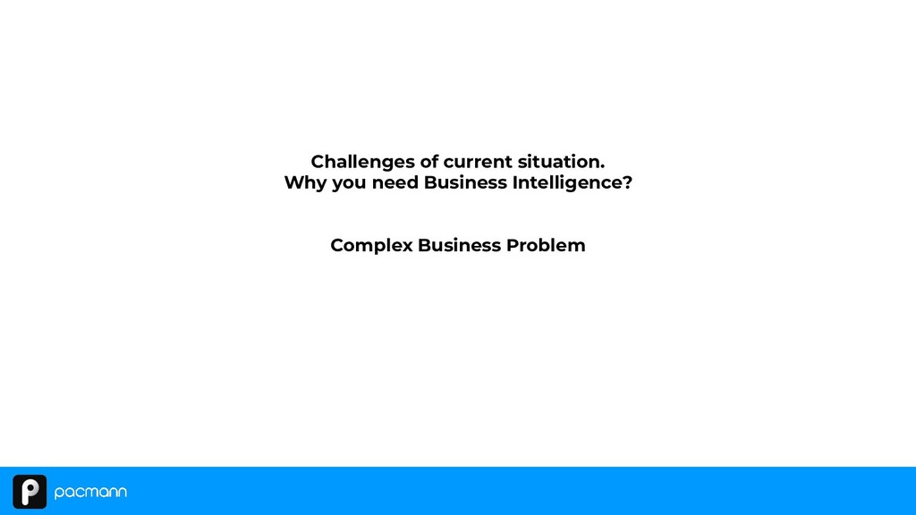Challenges of current situation. Why you need B...