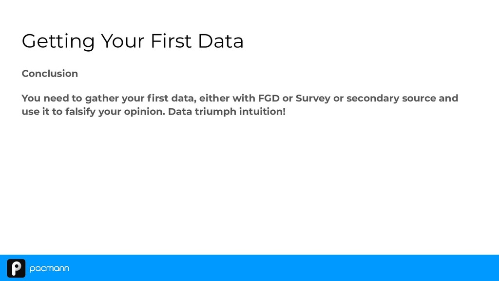 Getting Your First Data Conclusion You need to ...