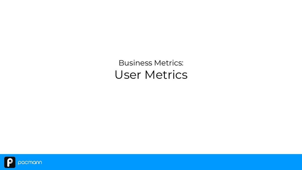 Business Metrics: User Metrics