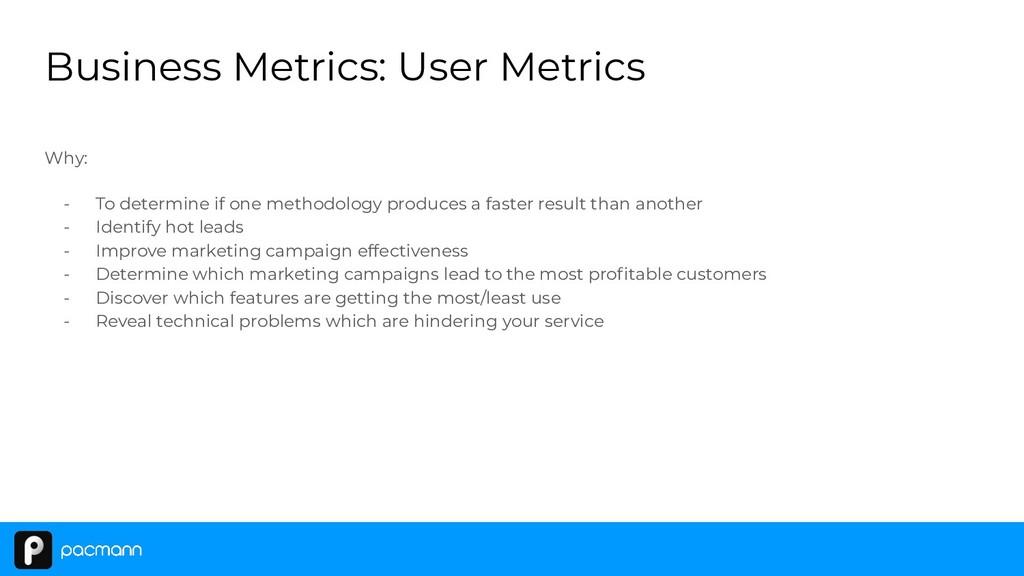 Business Metrics: User Metrics Why: - To determ...