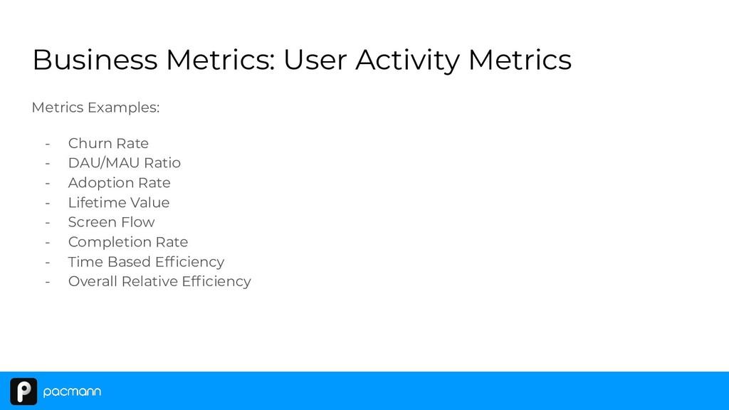 Business Metrics: User Activity Metrics Metrics...