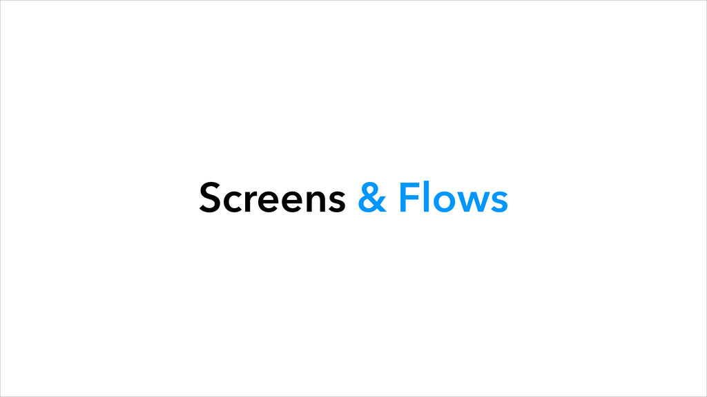 Screens & Flows