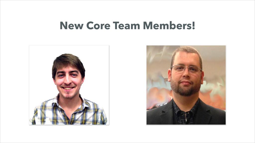 New Core Team Members!