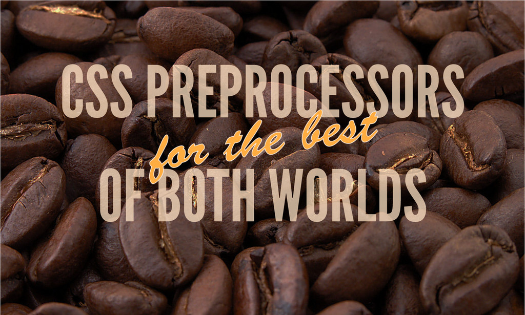 OF BOTH WORLDS CSS PREPROCESSORS